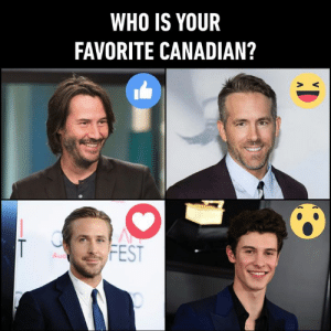 The maple of my eye🍁: WHO IS YOUR  FAVORITE CANADIAN?  FEST  Aud  V The maple of my eye🍁