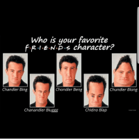 Chandler Bing, Dank, and Lazy: Who is your favorite  f-R-1-E.Np.s character?  Chandler Bing  Chondler Beng  Chundler Blong  Chanandler Bluggg  Chidno Blap  FUNNYIDE hey guys its jennas boi charles here im gonna posting some dank memes here as well because shes a bit lazy