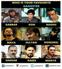 "Twitter: BLB247 Snapchat : BELIKEBRO.COM belikebro sarcasm meme Follow @be.like.bro: WHO IS YOUR FAVOURITE  GANGSTER  GABBAR  DON  RAGHUU  MAY  SULTAN  DON(SRK)  SARDAR  RAEES  MANYA  @DESIFUN 0"" @DESIFUN  @DESIFUN DESIFUN.COM  · Twitter: BLB247 Snapchat : BELIKEBRO.COM belikebro sarcasm meme Follow @be.like.bro"