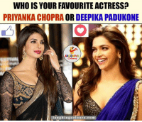 Priyanka Or Deepika..whom will you choose.. ?? ;): WHO IS YOUR FAVOURITEACTRESS?  PRIYANKA CHOPRAOR DEEPIKA PADUKONE  Laughing Colour  urs.com Priyanka Or Deepika..whom will you choose.. ?? ;)