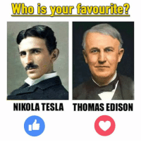 thomas: Who is your favouriteQ  NIKOLA TESLA THOMAS EDISON
