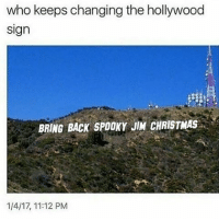 Probably Tyler: who keeps changing the hollywood  Sign  BRING BACK SPOOKY JIM CHRISTMAS  1/4/17, 11:12 PM Probably Tyler