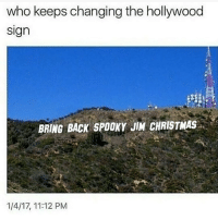 Wow I can't believe this actually happened!!: who keeps changing the hollywood  Sign  BRING BACK SPOOKY JIM CHRISTMAS  1/4/17, 11:12 PM Wow I can't believe this actually happened!!