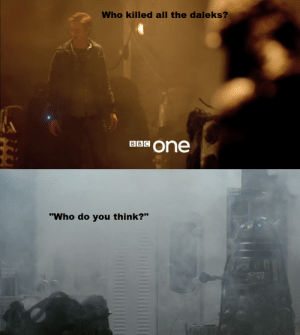 """scificity:  Tonight's episode reminded me of Asylum of the Dalekshttp://scificity.tumblr.com : Who killed all the daleks?  BBC  one  """"Who do you think?"""" scificity:  Tonight's episode reminded me of Asylum of the Dalekshttp://scificity.tumblr.com"""