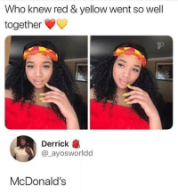 Funny, McDonalds, and Red: Who knew red & yellow went so well  together  Derrick  @_ayosworldd  McDonald's