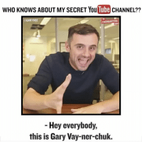 Memes, Link, and Tube: WHO KNOWS ABOUT MY SECRET You  Tube  CHANNEL??  GARY VEE  #ASKGARYVEE  Hey everybody,  this is Gary Vay-ner-chuk. Link in my profile - subscribe up https:-youtu.be-0BfFYPFGTvU