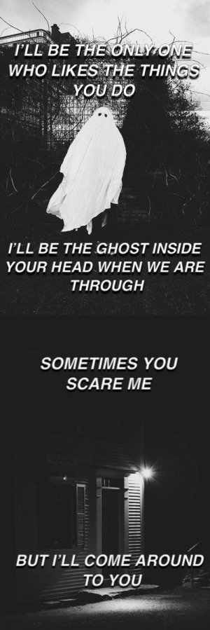 "drums-of-the-city-rain: ""I'll say hello hello hello I'll find a way to scare you too"" Baby You're A Haunted House // Gerard Way : WHO LIKE THE THING  I'LL BE THE GHOST INSIDE  YOUR HEAD WHEN WE ARE  THROUGH   SOMETIMES YOU  SCARE ME  BUT I'LL COME AROUND  TO YOU drums-of-the-city-rain: ""I'll say hello hello hello I'll find a way to scare you too"" Baby You're A Haunted House // Gerard Way"