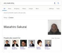 News, Reggie, and Shopping: who made kirby  All News Shopping Videos Images More  Settings Tools  About 45,700,000 results (0.50 seconds)  Kirby / Creator  Masahiro Sakurai  People also search for  View 15+ more  Satoru  Iwata  Shigeru  Miyamoto Fils-Aimé  Reggie  Eiji Aonuma Makiko  Ohmoto  Hiroshi  Yamauchi <p>The best part is its actually real</p>