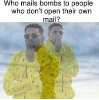 Memes, Mail, and 🤖: Who mails bombs to people  who don't open their own  mail? 🤔