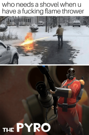 pro gamer move: who needs a shovel when u  have a fucking flame thrower  THE PYRO pro gamer move