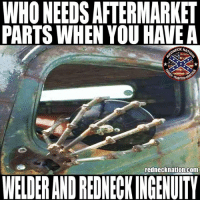 Memes, Redneck, and Work: WHO NEEDS AFTERMARKET  PARTS WHEN YOU HAVE A  NECK NAT  RADITION  rednecknation.com  WELDER AND REDNECK INGENUITY Tag someone who does their own custom work