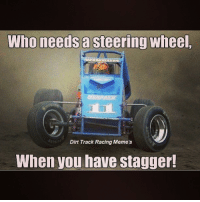 sprintcar sprintcars monsterenergy dirt speedway meme sprintcarmemes dirtracing: Who needs asteering wheel.  Dirt Track Racing Meme's  When you have stagger! sprintcar sprintcars monsterenergy dirt speedway meme sprintcarmemes dirtracing