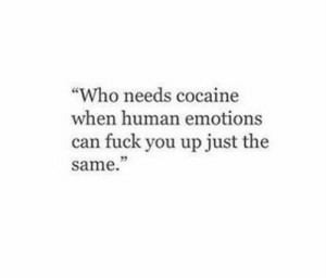 """Fuck You, Cocaine, and Fuck: """"Who needs cocaine  when human emotions  can fuck you up just the  same  35"""