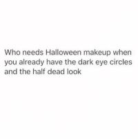 You cannot be caught DEAD wearing these 5 Halloween costumes, link in bio or betches.co-halloween @mytherapistsays: Who needs Halloween makeup when  you already have the dark eye circles  and the half dead look You cannot be caught DEAD wearing these 5 Halloween costumes, link in bio or betches.co-halloween @mytherapistsays