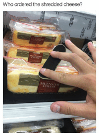 ...: Who ordered the shredded cheese?  CHEESE  CHEESE ...
