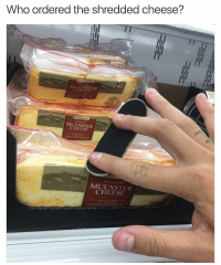 burg: Who ordered the shredded cheese?  MUENSTER  CHEESE  Mem  DELI SLICED  CHEESE  A RICH C  TEXTURE.  TANGM  a BUTTER FLAVOR  ENyav ON SANDWICHES BURGEDs  MEL TEA
