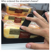 Instagram, Cheese, and Who: Who ordered the shredded cheese?  MUENSTER  CHEESE  MUENSTER  CHEESE Instagram: @punsonly