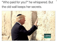 """Old, Her, and Who: Who paid for you?"""" he whispered. But  the old wall keeps her secrets.  SPAN  C-span.org <p>&hellip;&amp; make 🅱️anaan pay for it</p>"""
