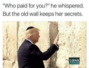 """Who paid for you?: """"Who paid for you?"""" he whispered.  But the old wall keeps her secrets  C-SPAN  C-span.org Who paid for you?"""