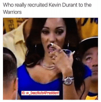 Be Mad At Her, Not KD Or Golden State 😂😂: Who really recruited Kevin Durant to the  Warriors  IG: DeezNuts4President Be Mad At Her, Not KD Or Golden State 😂😂