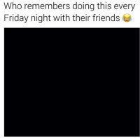 Friday, Friends, and Haha: Who remembers doing this every  Friday night with their friends hahafriends