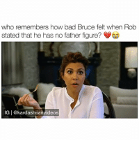 Bad, Memes, and Phone: who remembers how bad Bruce felt when Rob  stated that he has no father figure?  IG | @kardashiianvideos Krís just sat there on her phone and didn't do anything 😭💀 - follow @kardashiianvideos (me) for more 👈🏼💓
