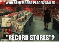 record store: WHO REMEMBERS PLACES CALLED  RECORD STORES