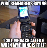 """Memes, Phone, and Free: WHO REMEMBERS SAYING  THROW  """"CALL ME BACK AFTER 9  WHEN MY PHONE IS FREE"""