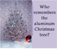 christmas trees: Who  remembers  the  aluminum  Christmas  tree?  ))))W.FAUEBUUX.UUil/ElGrNEにinUSICFUVEVER  wi