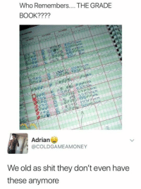 Funny, Shit, and Book: Who Remembers.... THE GRADE  BOOK????  Adrian  @COLDGAMEAMONEY  We old as shit they don't even have  these anymore