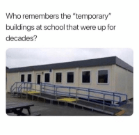 """Memes, School, and Time: Who remembers the """"temporary  buildings at school that were up for  decades? These sweat boxes were there for my whole time at school"""