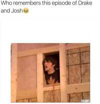 Who remembers this episode of Drake  and Josh  CLOLADNITS