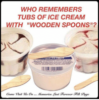 "Ice Cream: WHO REMEMBERS  TUBS OF ICE CREAM  WITH ""WOODEN SPOONS  Gome it us  on Hemories. -last Forever RB Gage,"