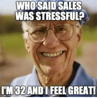 After 20 years in sales I know this guy well...: WHO SAID SALES  WAS STRESSFUL  l'M132 ANDI FEEL GREAT! After 20 years in sales I know this guy well...