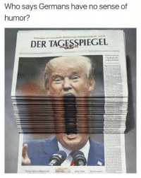Girl Memes, Who, and Humor: Who says Germans have no sense of  humor?  DER TAGESSPIEGEL  Die Rache dr 😂😂😂😂