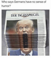 """Memes, 🤖, and Who: Who says Germans have no sense of  humor?  DER TAGESSPIEGEL he go """"aaaahhh"""""""