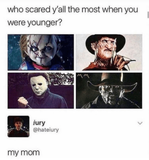 meirl: who scared y'all the most when you  were younger?  iury  @hateiury  my mom meirl