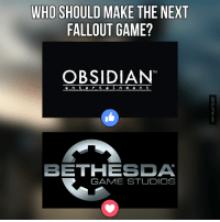 Dank, Fallout 4, and Fallout: WHO SHOULD MAKE THE NEXT  FALLOUT GAME?  OBSIDIAN  e n t e r t a i n m e n t  BETHESDA  GAME STUDIOS For those that don't know, Obsidian made New Vegas, and Bethesda made Fallout 3 and Fallout 4