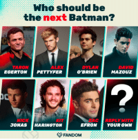 Batman, Dylan O'Brien, and Tumblr: Who shouldbe  the next Batman?  TARON  EGERTON  ALEX  PETTYFER  DYLAN  O'BRIEN  DAVID  MAZOUZ  ACREPLY WITH  EFRONYOUR OWN  NICK  KIT  JONAS HARINGTON  FANDOM atheistj: