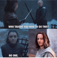Memes, Best, and How To: WHO TAUGHT YOU HOW TO DO THIS?  NO ONE. ARYA IS THE BEST! 😎 . aryastark brienneoftarth jaquenhghar maisiewilliams gwendolinechristie tomwlaschiha gameofthronesfamily gameofthroneshbo got gameofthrones