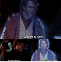 Dad, Memes, and Sexy: who the fuck are u  appears to luke.  ur dad but the sexy version Never liked the change of anakin in this movie but ok 😂