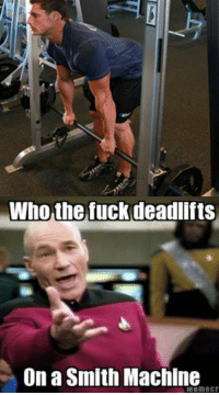 Gym, Memes, and Fuck: Who the fuck deadlifts  On a Smith Machine Sense, it makes none.