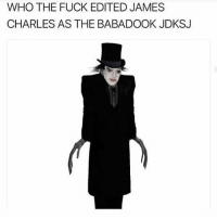 WHO DID HIM LIKE THIS 😭😭😭😭😭: WHO THE FUCK EDITED JAMES  CHARLES AS THE BABADOOK JDKSJ WHO DID HIM LIKE THIS 😭😭😭😭😭