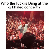 If hes djing what does dj khaled do? duhmerica: Who the fuck is Djing at the  dj Khaled concert!?  CHAT If hes djing what does dj khaled do? duhmerica