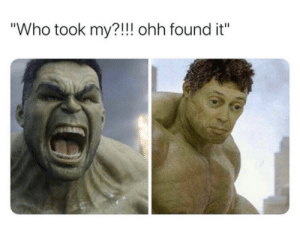 """Meirl: """"Who took my?!!! ohh found it"""" Meirl"""