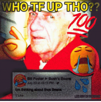 Thos Beans: WHO TRUP THO  Bill Foster Bush's Beans  thinking about thos Beans