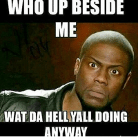 What yall doing?: WHO UP BESIDE  WAT DA HELLYALL DOING What yall doing?