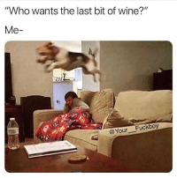 """Bitch, Fuckboy, and Memes: """"Who wants the last bit of wine?""""  Me-  @Your Fuckboy Move bitch 🍷 Rp @your__fuckboy @your__fuckboy"""