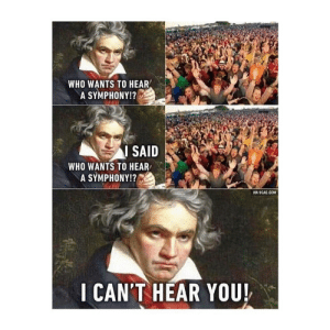 I can't hear you: WHO WANTS TO HEAR  A SYMPHONY!?  I SAID  WHO WANTS TO HEAR  A SYMPHONY!?  MA 9GAG.COM  I CAN'T HEAR YOU! I can't hear you