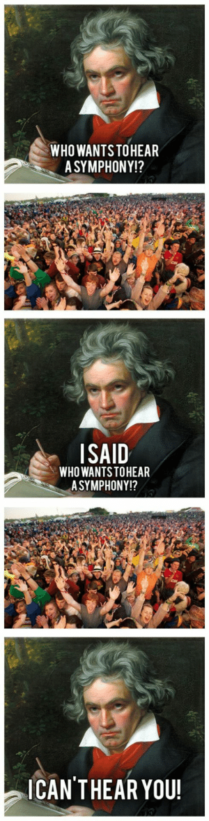 lol-support:  Beethoven's Tenth Symphony: WHO WANTS TOHEAR  A SYMPHONY!?  ISAID  WHO WANTS TOHEAR  ASYMPHONY!?  ICAN'THEAR YOU! lol-support:  Beethoven's Tenth Symphony
